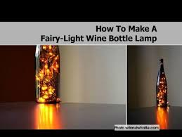 Making Wine Bottle Lights How To Make A Fairy Light Wine Bottle Lamp