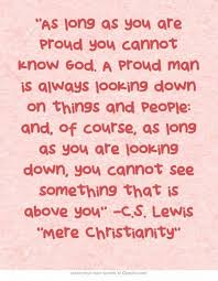 Mere Christianity Quotes Unique As Long As You Are Proud You Cannot Know GodCS Lewis €�Mere