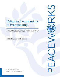 religious contributions to peacemaking when religion brings peace  religious contributions to peacemaking when religion brings peace not war united states institute of peace