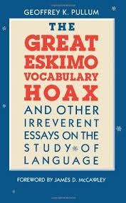 the great eskimo vocabulary hoax and other irreverent essays on  the great eskimo vocabulary hoax and other irreverent essays on the study of language by geoffrey k pullum