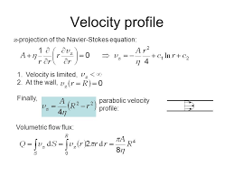 11 velocity profile z projection of the navier stokes equation 1 velocity is limited 2 at the wall finally parabolic velocity profile volumetric flow