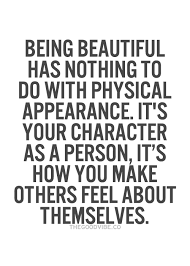 Quotes About Being A Beautiful Person Best Of Being Beautiful Has Nothing To Do With Physical Appearance It's