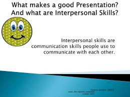 ppt what makes a good presentation and what are interpersonal  what makes a good presentation and what are interpersonal skills