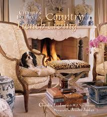 Charles Faudree Interior Designer Charles Faudrees Country French Living Ebook By Charles Faudree Rakuten Kobo