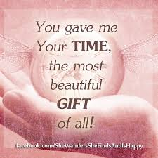 Most Beautiful Quotes Of All Time Best of You Gave Me Your Time The Most Beautiful Gift Of Alljust Wish