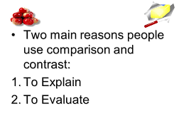 compare and contrast essay ppt video online  4 two main reasons people use comparison