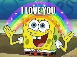 I LOVE YOU - rainbow spongebob - quickmeme