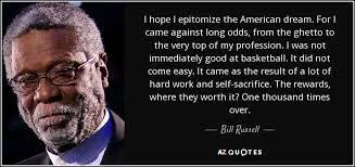 Quotes On The American Dream Best Of Bill Russell Quote I Hope I Epitomize The American Dream For I