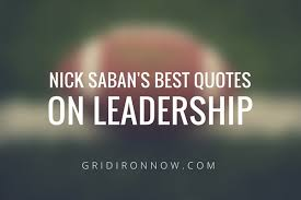 Nick Saban's Best Quotes About Leadership Interesting Quotes Leadership