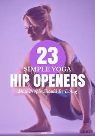 yoga hip openers 23 simple poses most people should be doing