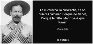 pancho villa quotes. Delighful Quotes La Cucaracha La Ya No Quieres Caminar Porque Tienes  Le Falta Marihuana Que Fumar Pancho Villa On Quotes AZ