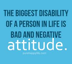 Bad Attitude Quotes Awesome Attitude Quote The Biggest Disability Of A Person In Life Is Bad