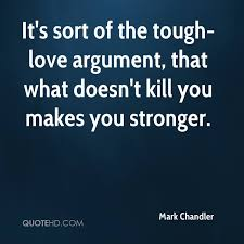 Tough Love Quotes Cool Mark Chandler Quotes QuoteHD
