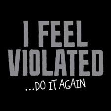 I FEEL VIOLATED - DO IT AGAIN T-SHIRT | TSHIRTS | Pinterest | Miminka via Relatably.com