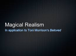 magical realism in application to toni morrison s beloved ppt  1 magical realism in application to toni morrison s beloved