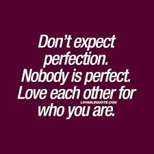 Perfect Love Quotes Delectable Don't Expect Perfection Nobody Is Perfect Love Each Other For Who