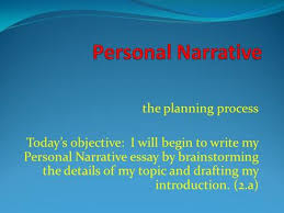 the narrative paragraph narration is a piece of writing that  the planning process today s objective i will begin to write my personal narrative essay by