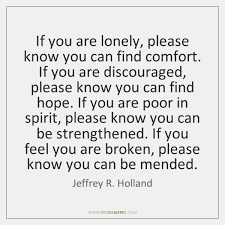 Comfort Quotes Best If You Are Lonely Please Know You Can Find Comfort If You