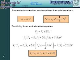 kinematics motion equations 3 for constant acceleration we always have three valid equations