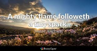 Dante Quotes Interesting A Mighty Flame Followeth A Tiny Spark Dante Alighieri BrainyQuote