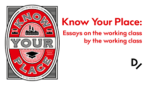 know your place essays on the working class by dead ink books  know your place is a book of essays on the working class written by the
