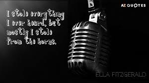 Ella Fitzgerald Quote I Stole Everything I Ever Heard But Mostly I Interesting Fitzgerald Quotes