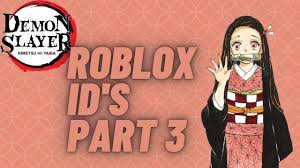 demon slayer roblox id s part 3 you
