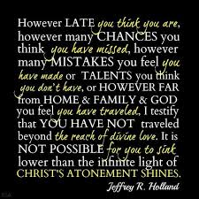 Late Quotes Stunning It's Never Too Late Jeffrey R Holland Pinterest Atonement