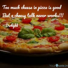 Too Much Cheese In Pizza Quotes Writings By Mithu Mohan