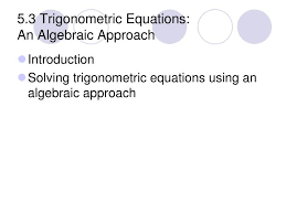 5 3 trigonometric equations an algebraic approach n
