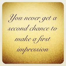 First Impression Quotes Awesome You Never Get A Second Chance To Make A First Impression Quote
