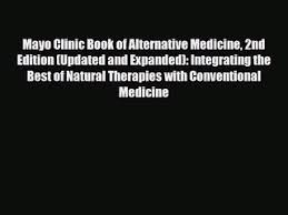 mayo clinic book of alternative cine 2nd edition updated and expanded integrating