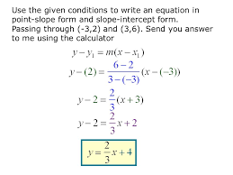 use the given conditions to write an equation in point slope form and slope