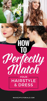 hairstyle how to perfectly match your hairstyle dress