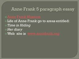 anne frank s life has impacted the lives of others her family  3  anne frank museum anne frank museum  life of anne frank go to areas entitled  time in hiding  her diary  web site is