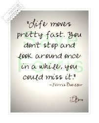 Life Moves On Quotes Enchanting Ferris Bueller Life Moves Fast Quote Printable Ferris Bueller Life