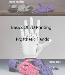 The Basics Of 3D <b>Printing</b> Prosthetic Hands | Print <b>Your Mind</b> 3D