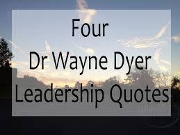 Four Dr Wayne Dyer Leadership Quotes Sabrinas Admin Services
