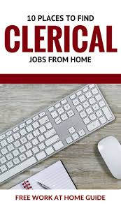 best ideas about clerical jobs make money from 10 places to clerical jobs from home work at home guide