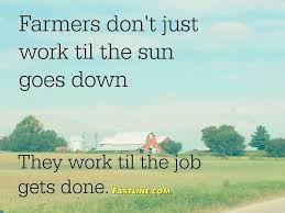 Working Til The Sun Goes Down Country Quotes Pinterest Farm Inspiration Farming Quotes