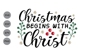 Purchase includes an svg/png/dxf/eps file, making it perfect for use. Christmas Begins With Christ Svg Christmas Svg Jesus Svg 347574 Cut Files Design Bundles