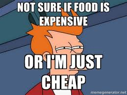 Not sure if food is expensive Or I'm just cheap - Futurama Fry ... via Relatably.com