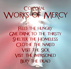 visit the sick corporal works of mercy corporal works of mercy 1 feed the hungry 2 give drink to the