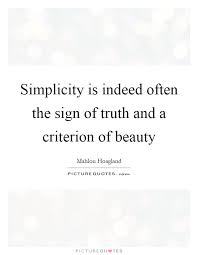 Simplicity Quotes About Beauty Best of Simplicity Is Indeed Often The Sign Of Truth And A Criterion Of
