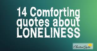 Comforting Quotes Classy 48 Comforting Quotes About Loneliness ChristianQuotes
