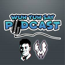 Wuh Yuh Say Podcast