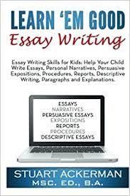learn em good essay writing essay writing skills for kids help  learn em good essay writing essay writing skills for kids help your child write essays personal narratives persuasive expositions procedures
