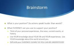 line persuasive essay ppt video online brainstorm what is your position do actions speak louder than words
