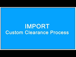 Import Custom Clearance Process Youtube