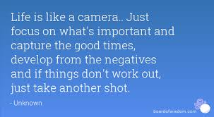 Life Is Like A Camera Just Focus On What's Important And Capture Delectable Quotes About Whats Important In Life